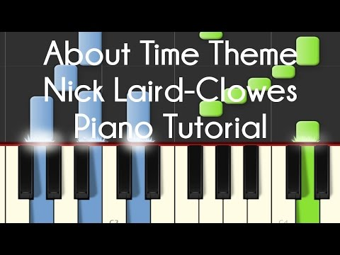 Nick Laird Clowes  About Time Theme Piano Tutorial