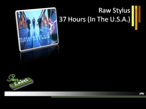Raw Stylus - 37 Hours (in the U.S.A.) [AUDIO HD]