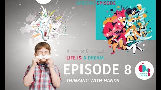 Thinking with Hands E08 - Life is a dream - Cruinniú na nÓg 2020