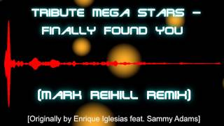 [Enrique Iglesias] Tribute Mega Stars - Finally Found You (Mark Reihill Remix Edit)