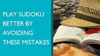 Play Sudoku Better by Avoiding these 3 Simple Mistakes
