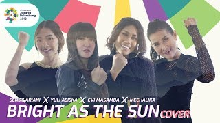 Video Bright As The Sun - Asian Games 2018 Official Song (Cover) download MP3, 3GP, MP4, WEBM, AVI, FLV Agustus 2018