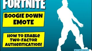Fortnite: Enable two factor authentication fortnite and get Boggie Down Emote for Free.