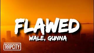 Wale - Flawed (Lyrics) ft. Gunna