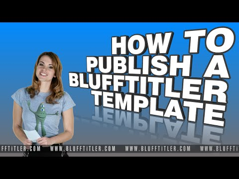 BluffTitler Tutorial: how to publish a template