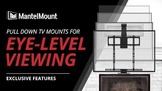 MantelMount Above Fireplace Pull Down TV Mount