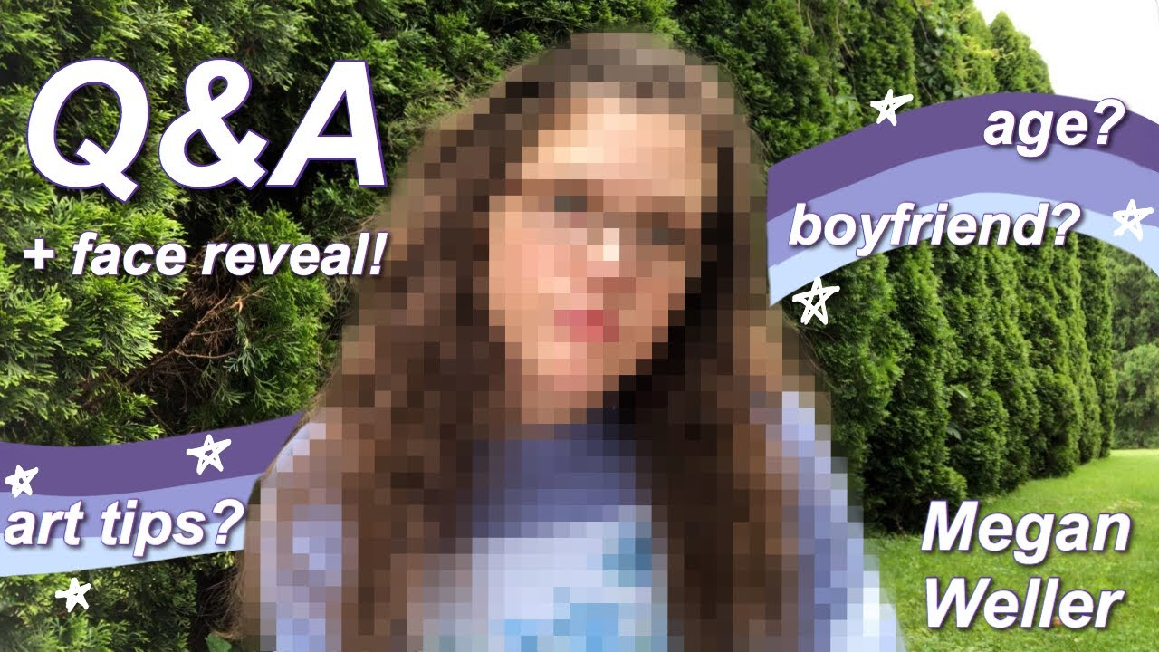 Q&A  + FACE REVEAL! // Megan Weller Age? Boyfriend? How to grow your YouTube Channel?