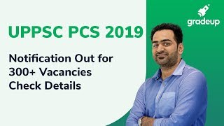 UPPSC PCS 2019 Notification Out for 300+ Vacancies: Check Exam Date, Salary & other Details!