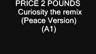 PRICE 2 POUNDS    Curiosity the remix Peace Version) (A1)