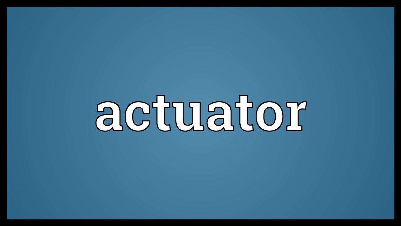 Actuator Meaning - YouTube