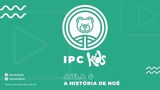 IPC Kids   Aula 6 - A história de Noé