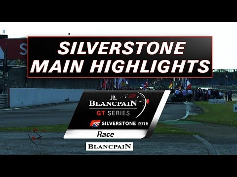 SILVERSTONE HIGHLIGHTS 2018  - Blancpain Gt Series Endurance Cup