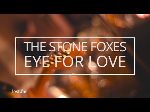 The Stone Foxes - Eye For Love (Last.fm Sessions)