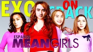 EXO ON CRACK 2 (Español)/ Mean Girls Version Exo
