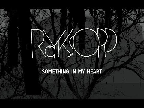 Röyksopp - Something In My Heart (feat. Jamie Irrepressible)