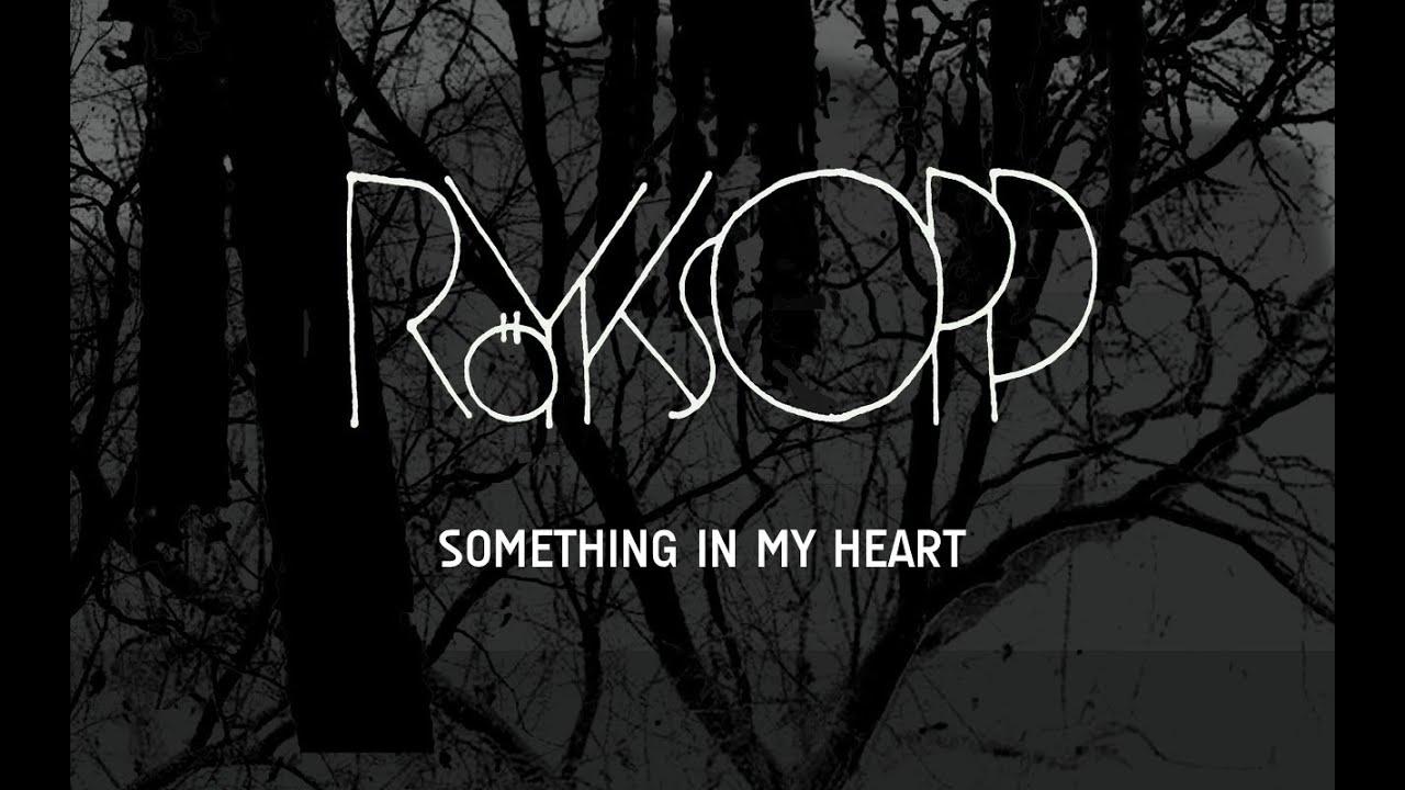 Röyksopp - Something In My Heart (feat. Jamie Irrepressible)