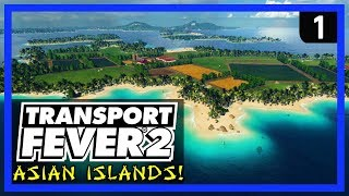 TRANSPORT FEVER 2 Gameplay - Asian Islands Ep 1 -  New Tycoon Strategy Game 2019