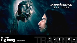 Amnesys - Big bang (Original Mix) (Traxtorm Records - TRAX 0134)