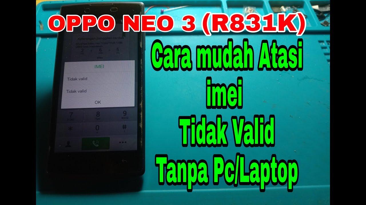 Cara mudah mengembalikan imei tidak valid di hp Oppo neo 3(R831K) tanpa pc/laptop