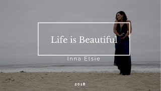 Life is Beautiful. Inna Elsie