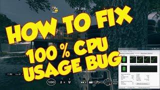 HOW TO FIX 100% CPU USAGE BUG || RAINBOW SIX SIEGE ||