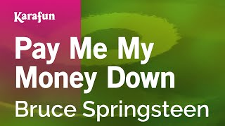 Karaoke Pay Me My Money Down - Bruce Springsteen *