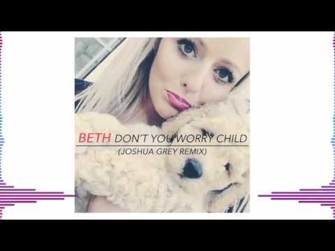 Beth - Dont You Worry Child (Joshua Grey Remix)