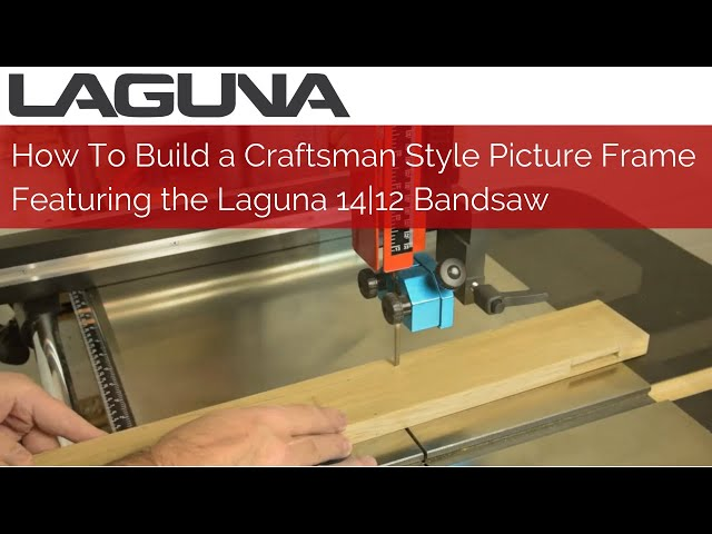 How To Build a Craftsman Style Picture Frame Featuring the Laguna 14|12 Bandsaw | Laguna Tools