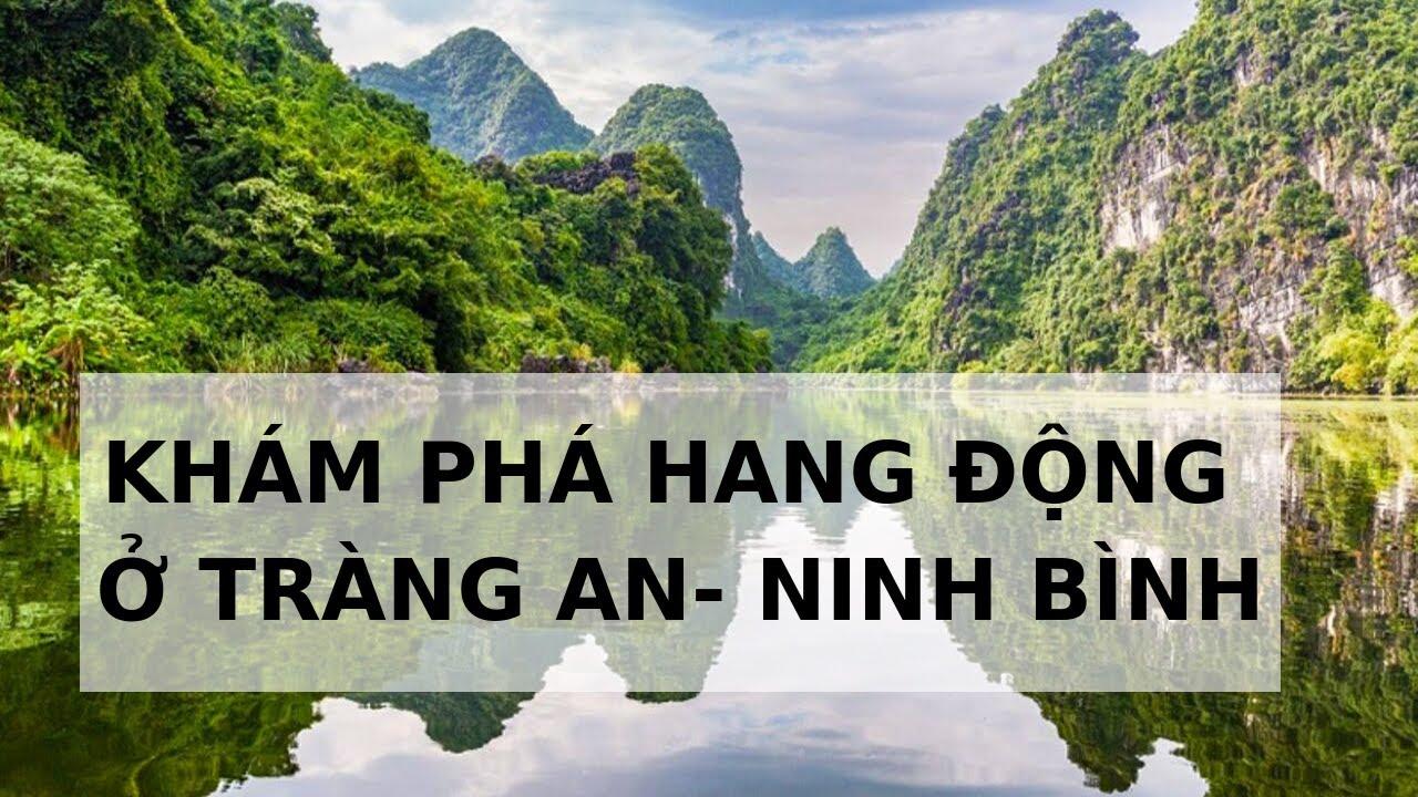 Cận cảnh khám phá hang động ở Tràng An- Ninh Bình