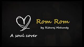 ROM ROM I Cover Song I Rituraj Mohanty Version I Shameer Tandon
