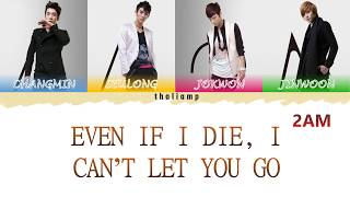 2AM - Even If I Die, I Can't Let You Go [COLOR CODED LYRICS Han/Rom/Ina]