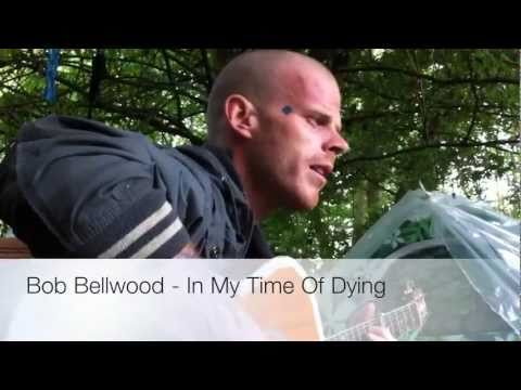 Bob Bellwood - In My Time Of Dying