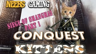 Conquest & Kittens Siege of Shanghai Part1