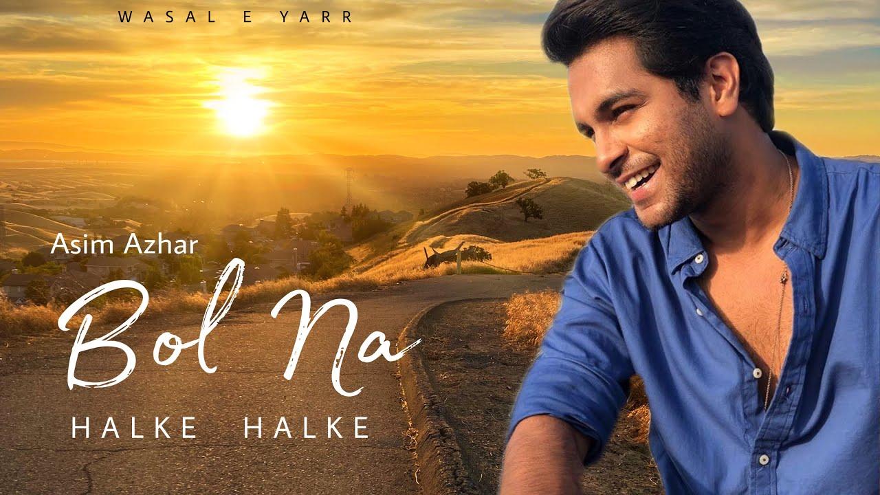 BOL NA HALKE HALKE | Cover By Asim Azhar | Wasal E Yarr ...