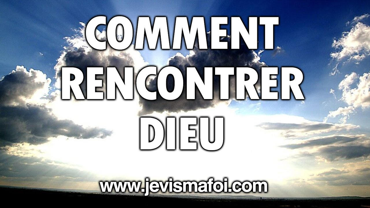rencontrer dieu video