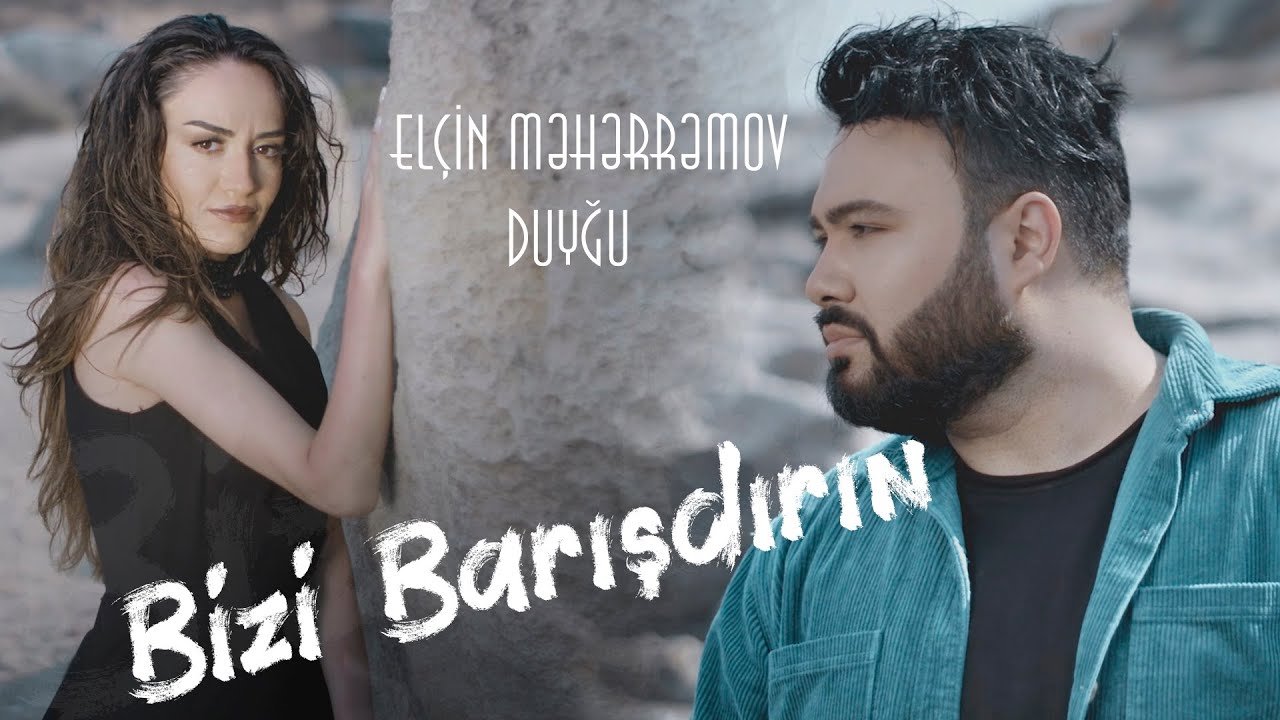Elcin Meherremov & Duygu - Bizi Barisdirin (Yeni Klip 2021)