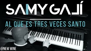 Samy Galí Piano - Al Que Es Tres Veces Santo (Solo Piano Cover | New Wine)
