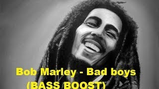 Bob Marley - Bad boys (BASS BOOST)