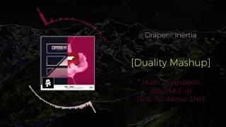 draper inertia vs hush fopspeen bound 2 u feat all about she duality mashup