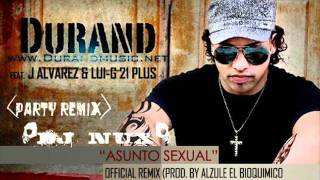 Durand Ft. J Alvarez & Lui-G 21 Plus - Asunto Sexual-Party Remix (DJ NUX)