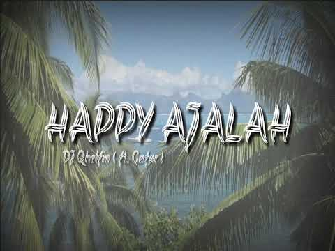 DJ Qhelfin - Happy Ajalah ( ft. Gafar )