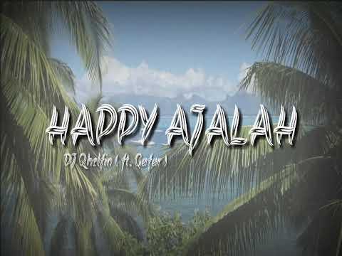 DJ Qhelfin - Happy Ajalah ( ft. Gafar )