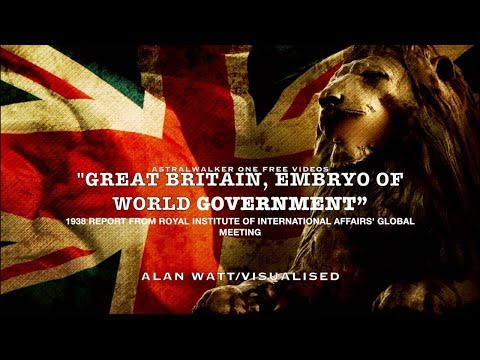 Alan Watt - Great Britain, Embryo of World Government