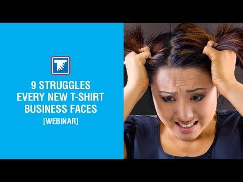9 Struggles Every New T-Shirt Business Faces