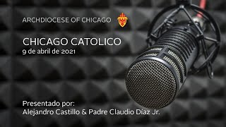 Chicago Catolico Radio 4/9/2021 (Spanish)