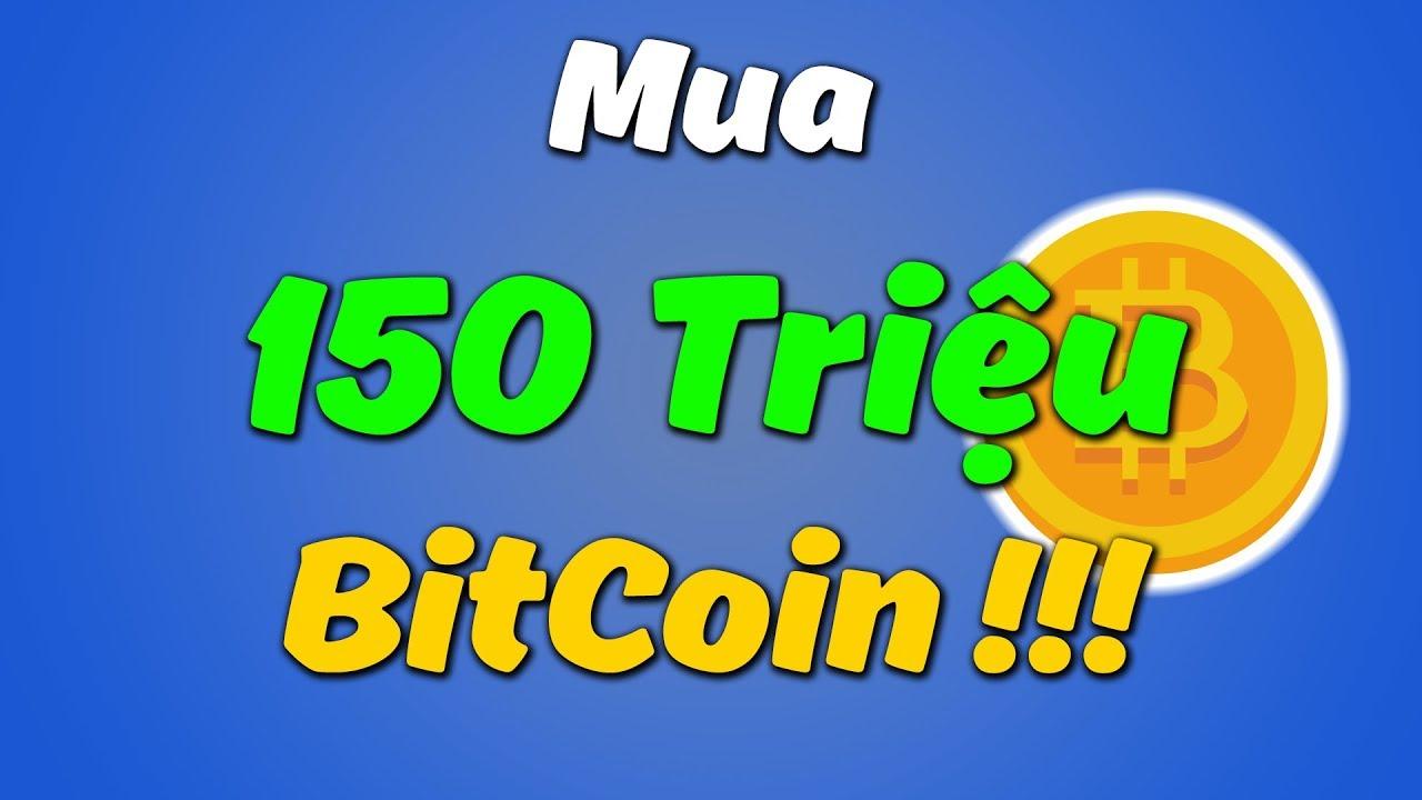 Mua 150 Triệu VNĐ Được 0.3807 BTC (Xem Giao Dịch Trực Tuyến)