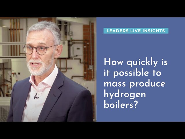 How quickly is it possible to mass produce hydrogen boilers? | Leaders LIVE Insights