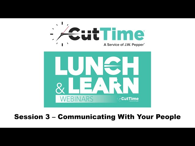 Cut Time Lunch & Learn Webinar Session 3: Communicating With Your People