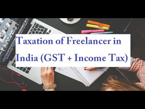 Taxation Of Freelancer In India (GST + Income Tax)