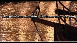 George Baker selection - I've been away too long